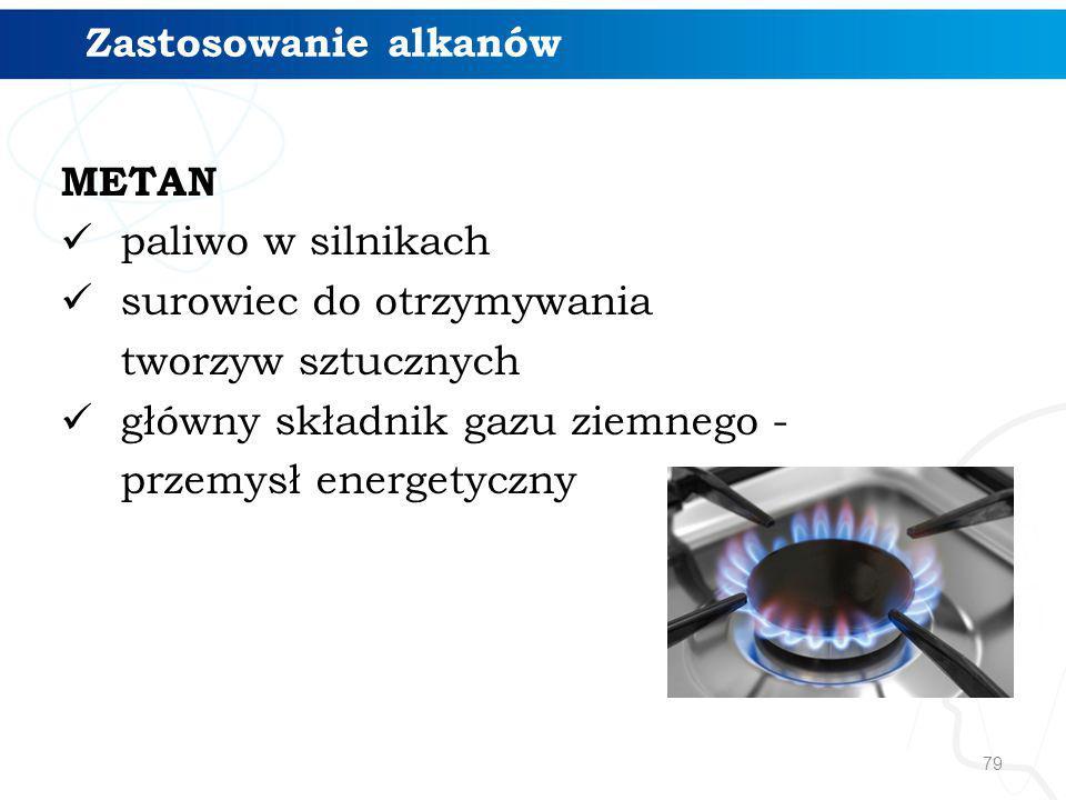 79 METAN paliwo w silnikach surowiec do otrzymywania tworzyw sztucznych główny składnik gazu ziemnego - przemysł energetyczny Zastosowanie alkanów