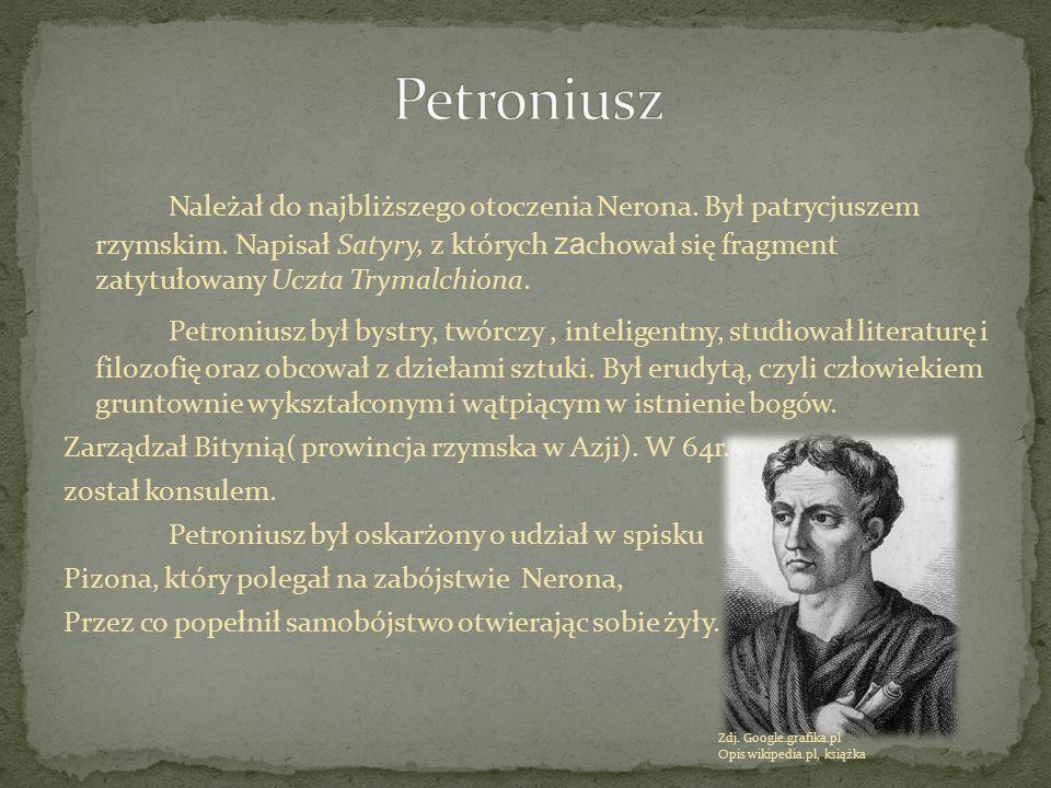 Należał do najbliższego otoczenia Nerona. Był patrycjuszem rzymskim. Napisał Satyry, z których za chował się fragment zatytułowany Uczta Trymalchiona.