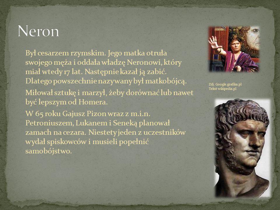 Był cesarzem rzymskim. Jego matka otruła swojego męża i oddała władzę Neronowi, który miał wtedy 17 lat. Następnie kazał ją zabić. Dlatego powszechnie
