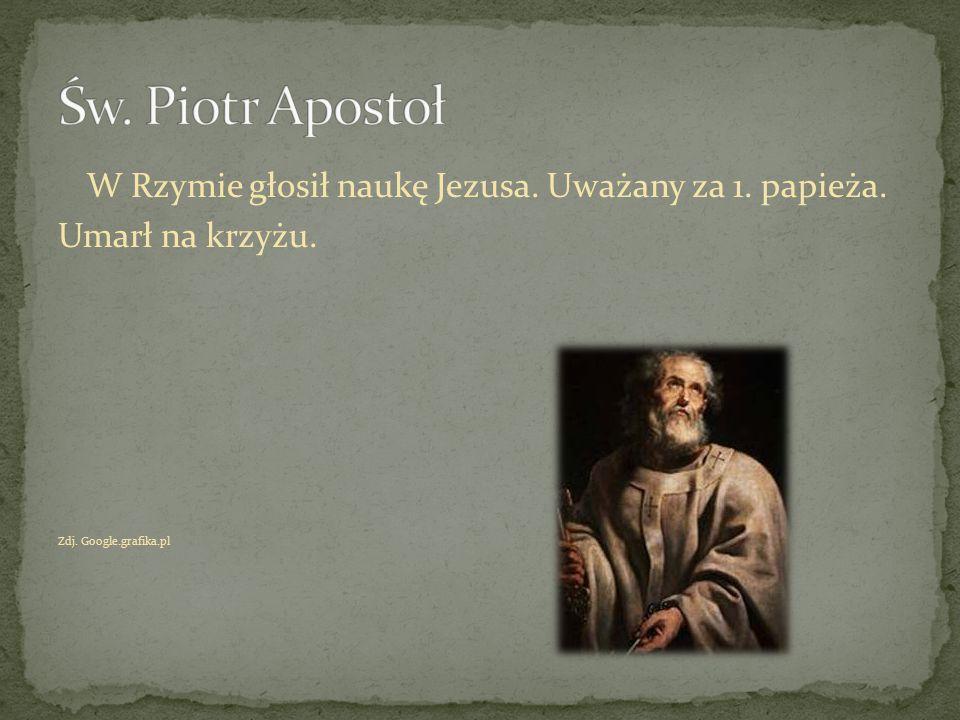 W Rzymie głosił naukę Jezusa. Uważany za 1. papieża. Umarł na krzyżu. Zdj. Google.grafika.pl