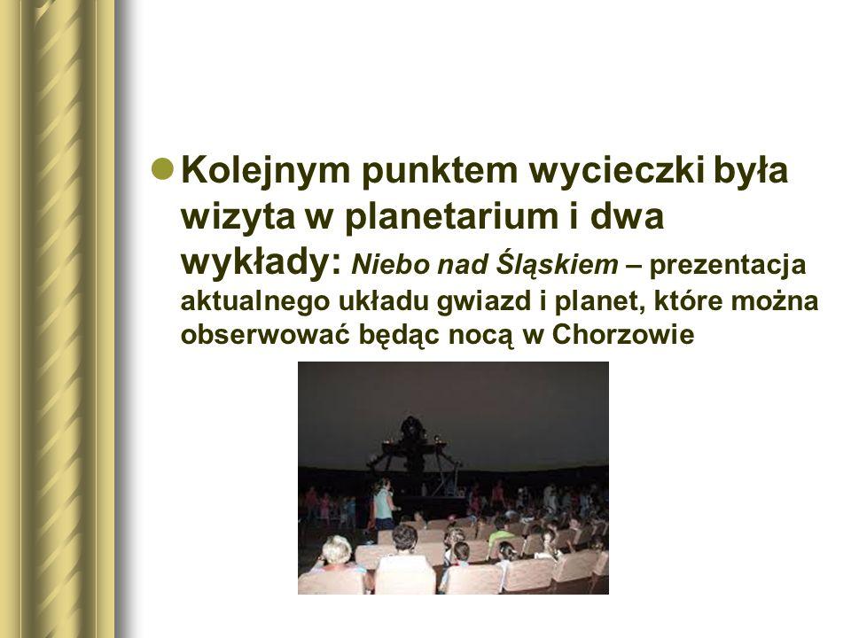 Kolejnym punktem wycieczki była wizyta w planetarium i dwa wykłady: Niebo nad Śląskiem – prezentacja aktualnego układu gwiazd i planet, które można obserwować będąc nocą w Chorzowie