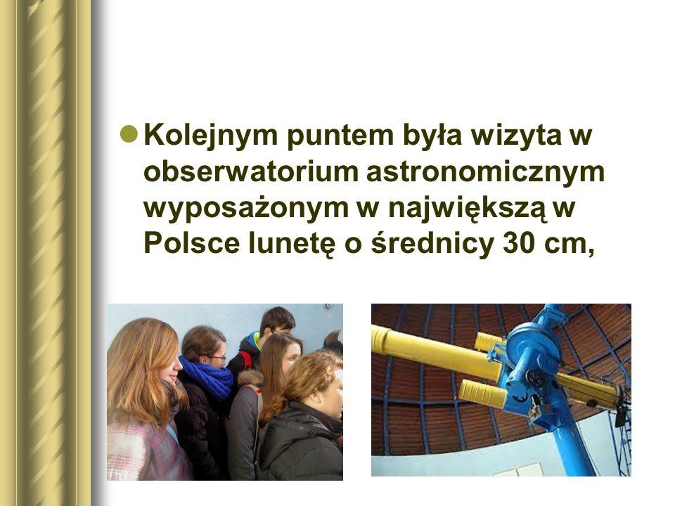 Kolejnym puntem była wizyta w obserwatorium astronomicznym wyposażonym w największą w Polsce lunetę o średnicy 30 cm,