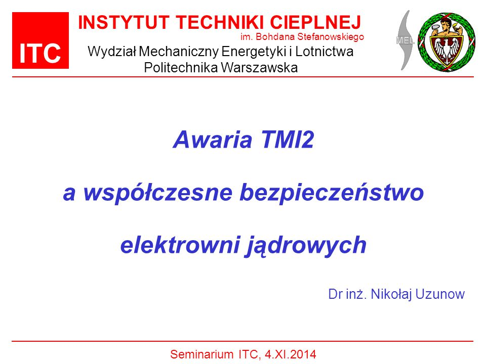 ITC Awaria TMI2 a współczesne bezpieczeństwo elektrowni jądrowych Dr inż.