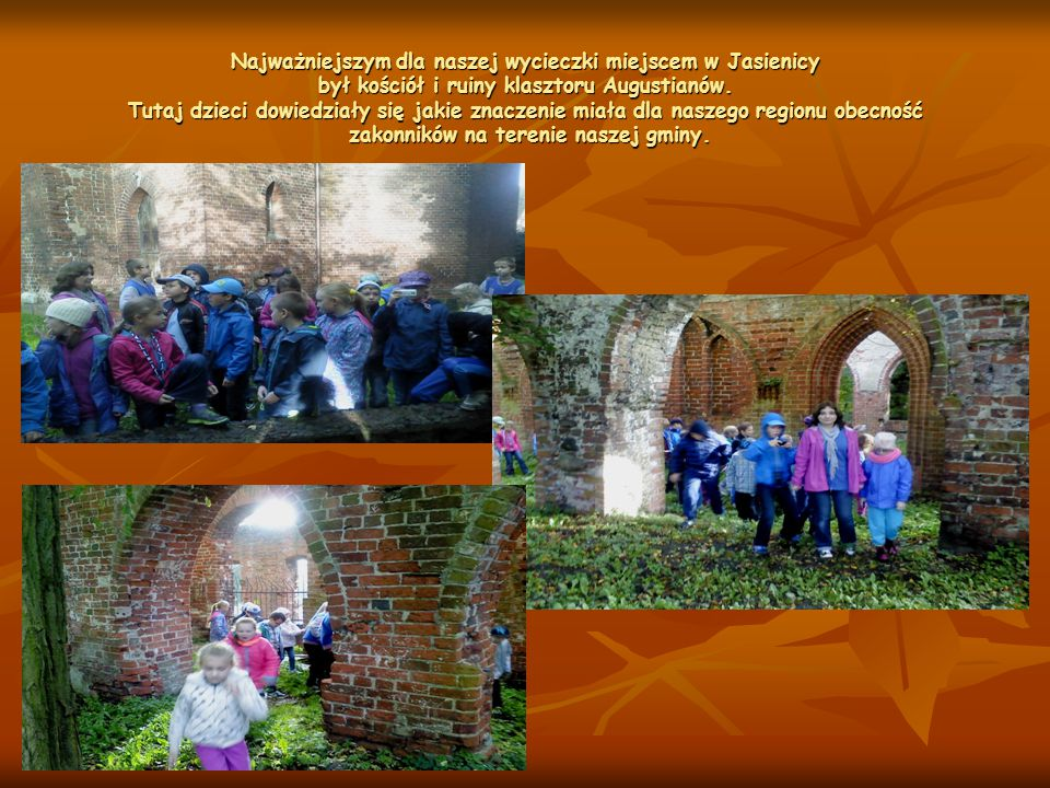 Najważniejszym dla naszej wycieczki miejscem w Jasienicy był kościół i ruiny klasztoru Augustianów. Tutaj dzieci dowiedziały się jakie znaczenie miała