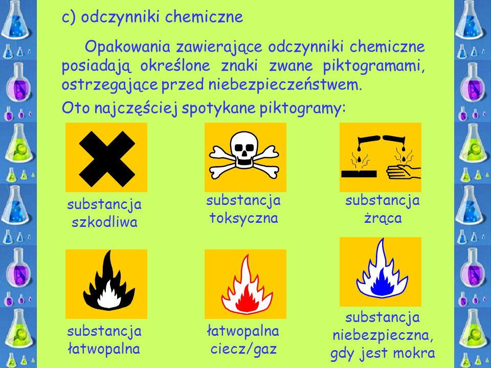c) odczynniki chemiczne Opakowania zawierające odczynniki chemiczne posiadają określone znaki zwane piktogramami, ostrzegające przed niebezpieczeństwe