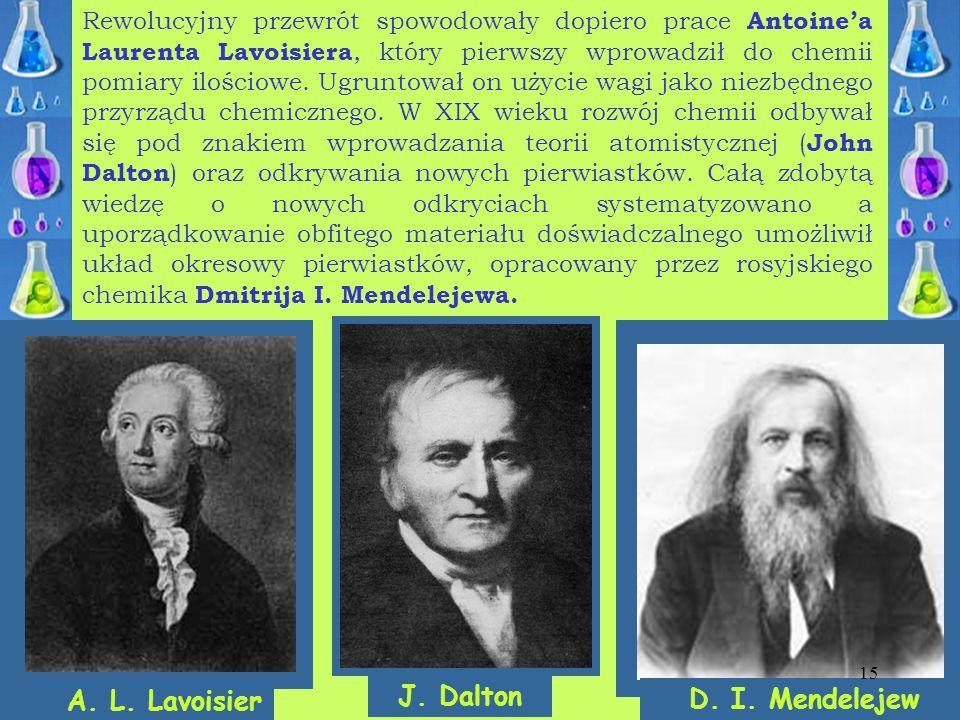 Rewolucyjny przewrót spowodowały dopiero prace Antoine'a Laurenta Lavoisiera, który pierwszy wprowadził do chemii pomiary ilościowe. Ugruntował on uży