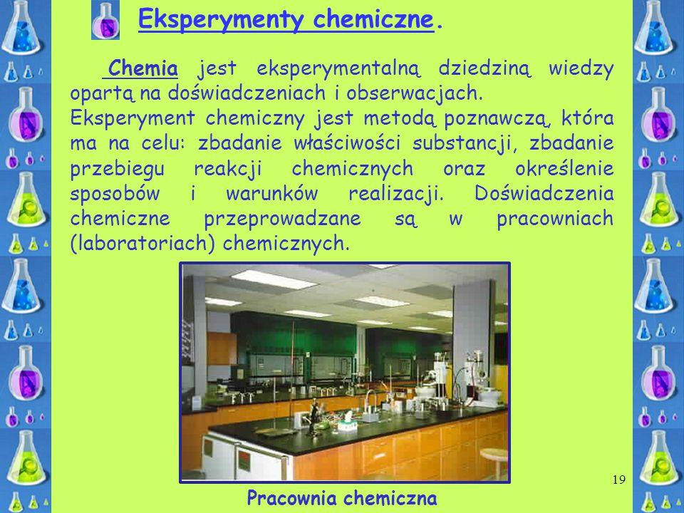 Eksperymenty chemiczne. Chemia jest eksperymentalną dziedziną wiedzy opartą na doświadczeniach i obserwacjach. Eksperyment chemiczny jest metodą pozna