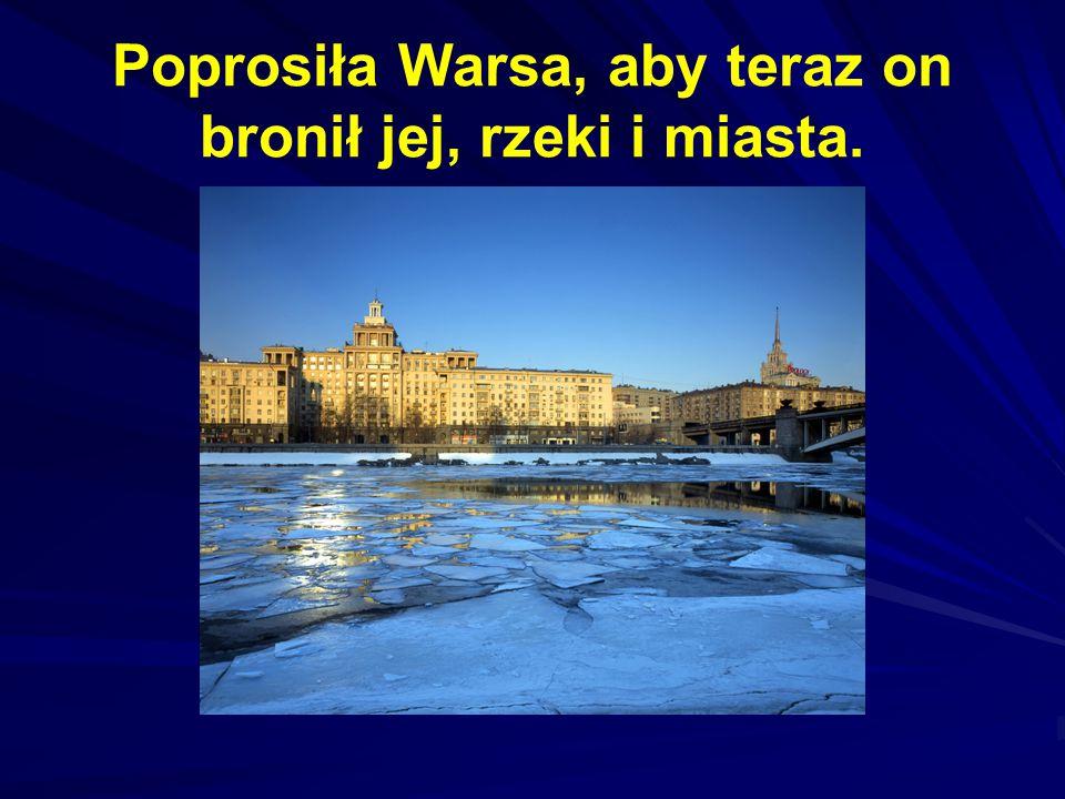 Poprosiła Warsa, aby teraz on bronił jej, rzeki i miasta.