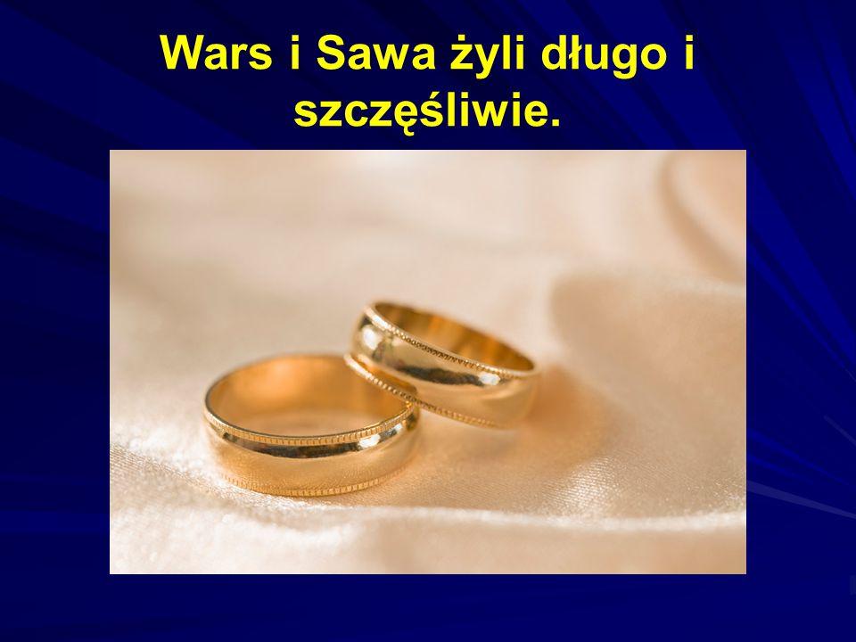 Wars i Sawa żyli długo i szczęśliwie.
