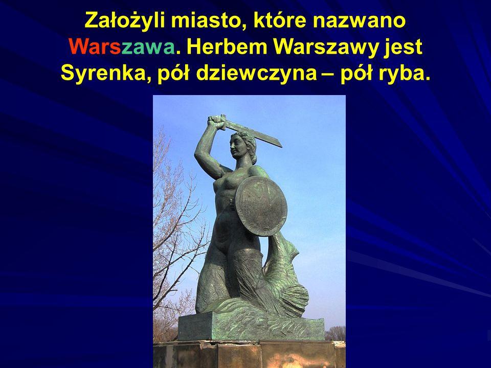Założyli miasto, które nazwano Warszawa. Herbem Warszawy jest Syrenka, pół dziewczyna – pół ryba.