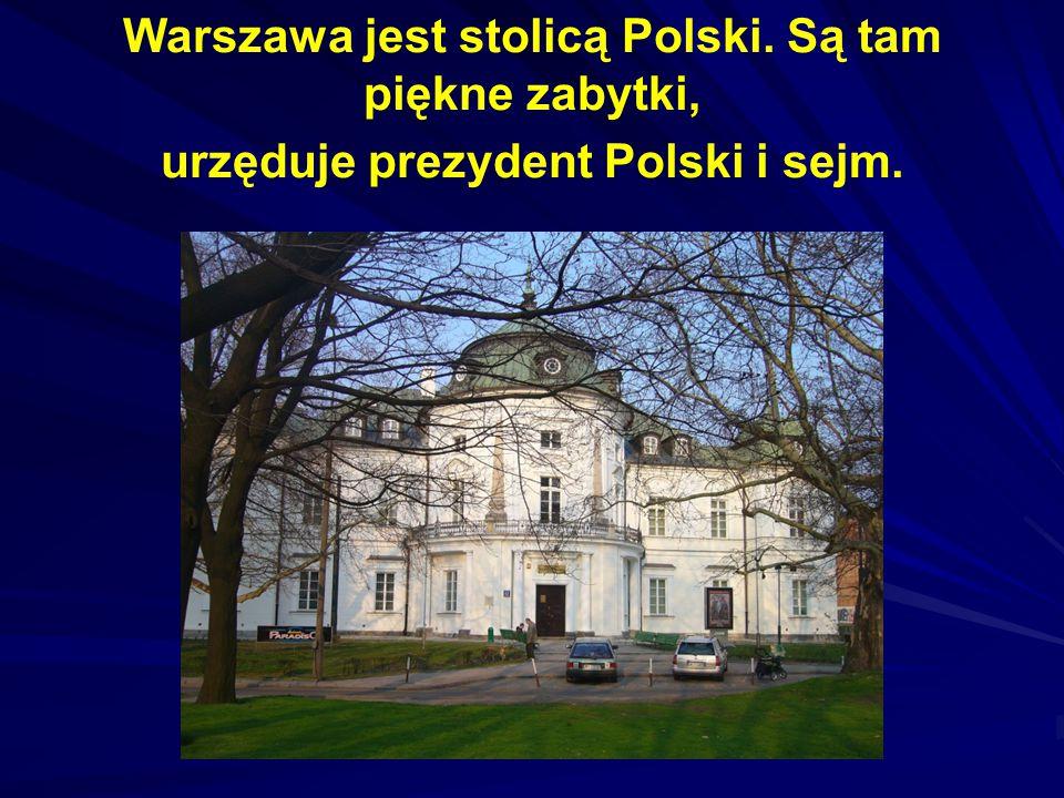 Warszawa jest stolicą Polski. Są tam piękne zabytki, urzęduje prezydent Polski i sejm.