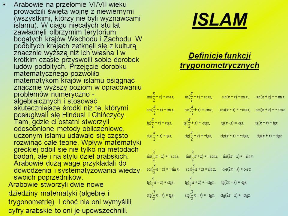 ISLAM Definicje funkcji trygonometrycznych Arabowie na przełomie VI/VII wieku prowadzili świętą wojnę z niewiernymi (wszystkimi, którzy nie byli wyzna