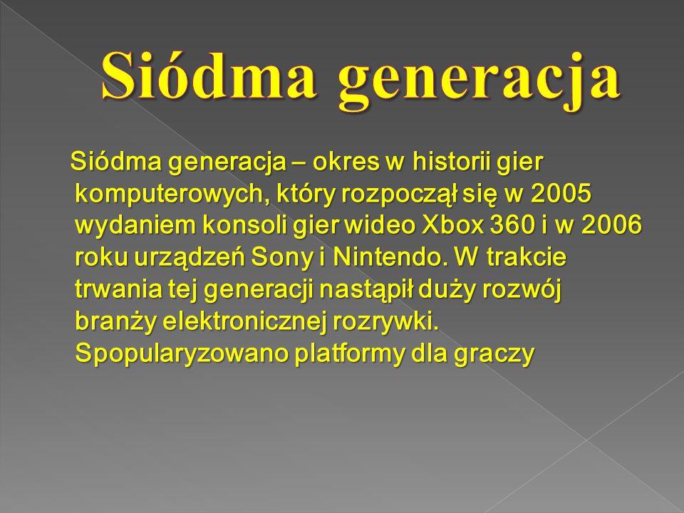 Siódma generacja – okres w historii gier komputerowych, który rozpoczął się w 2005 wydaniem konsoli gier wideo Xbox 360 i w 2006 roku urządzeń Sony i