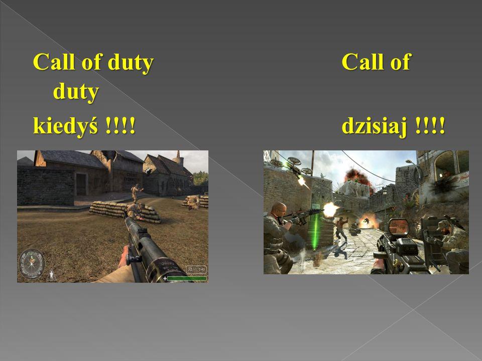 Call of duty Call of duty kiedyś !!!! dzisiaj !!!!