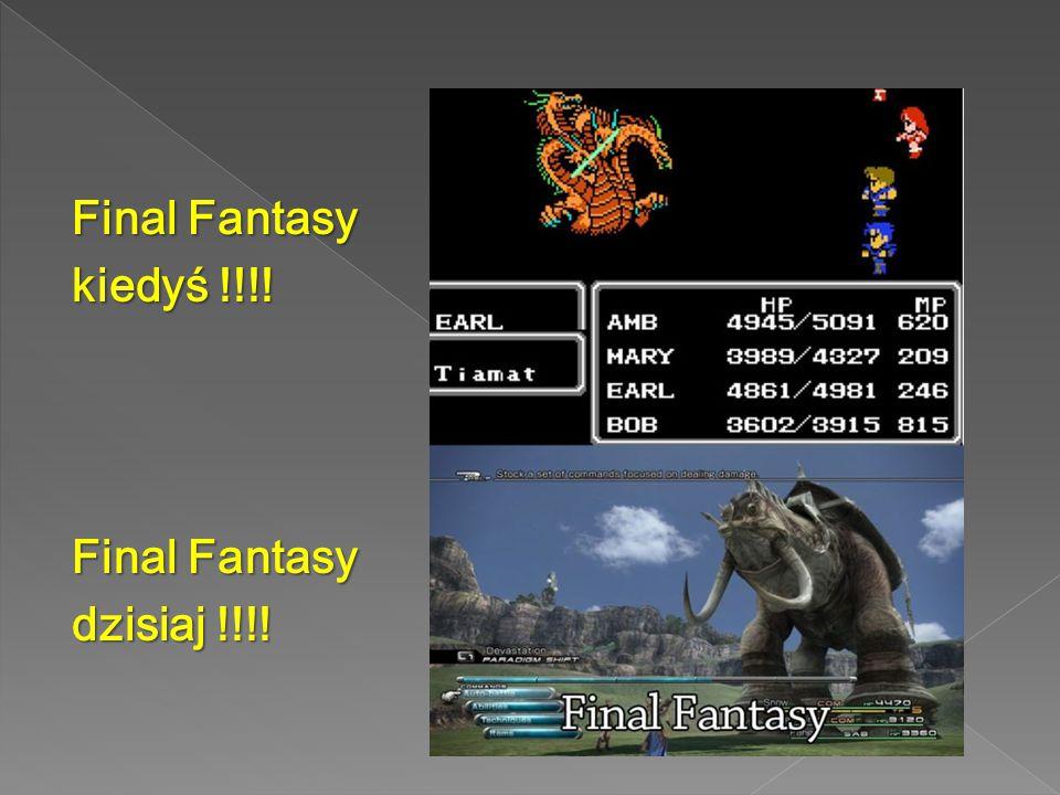 Final Fantasy kiedyś !!!! Final Fantasy dzisiaj !!!!