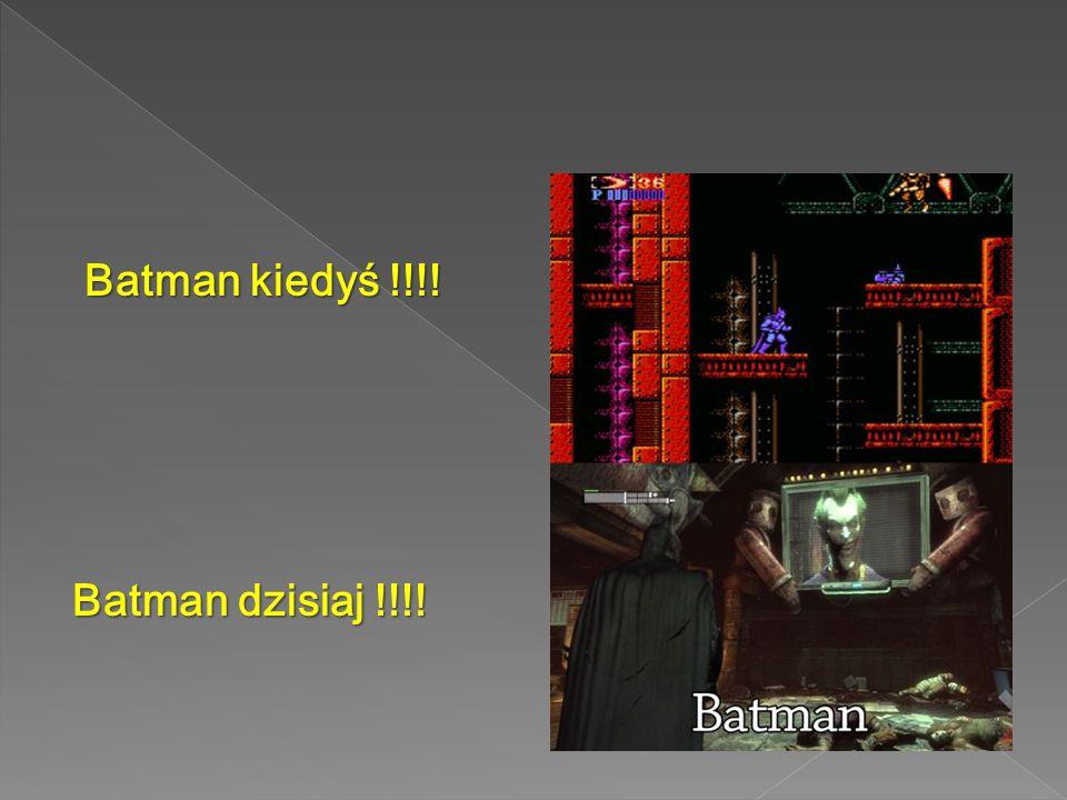 Batman kiedyś !!!! Batman kiedyś !!!! Batman dzisiaj !!!!