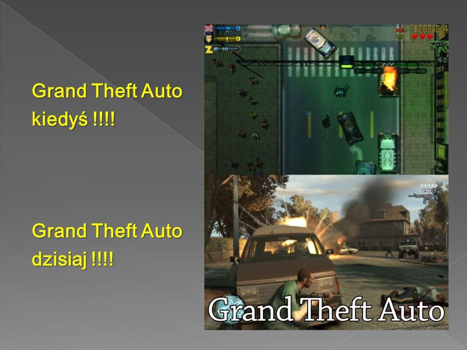 Grand Theft Auto kiedyś !!!! Grand Theft Auto dzisiaj !!!!