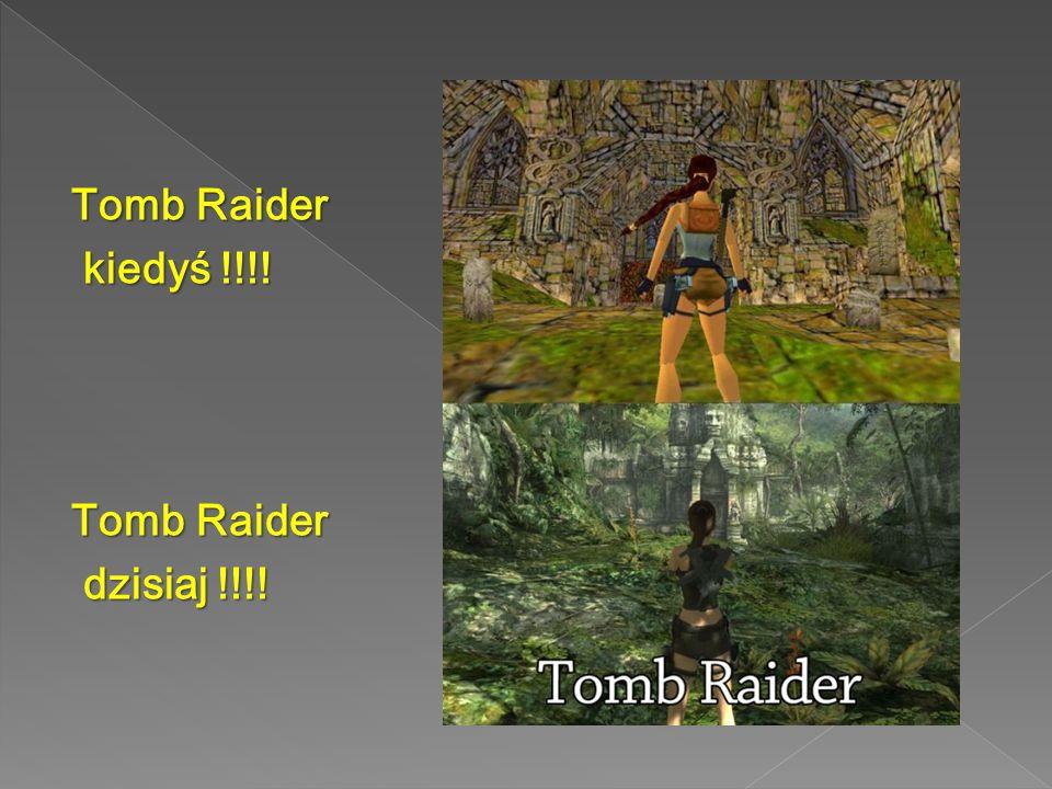 Tomb Raider kiedyś !!!! kiedyś !!!! Tomb Raider dzisiaj !!!! dzisiaj !!!!