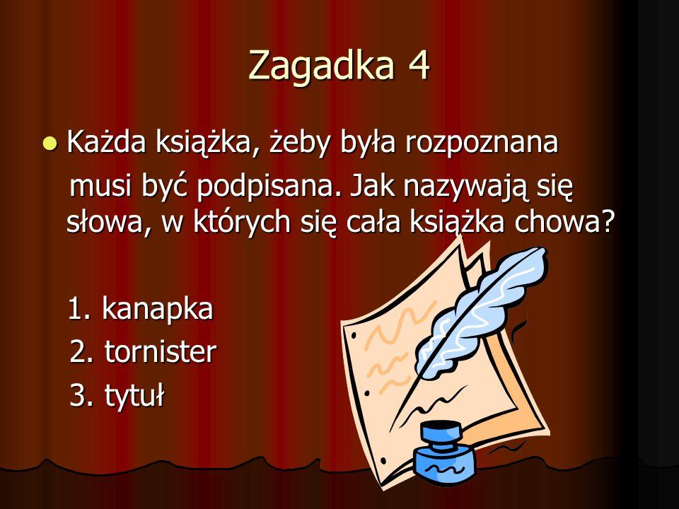 Zagadka 4 Każda książka, żeby była rozpoznana Każda książka, żeby była rozpoznana musi być podpisana. Jak nazywają się słowa, w których się cała książ
