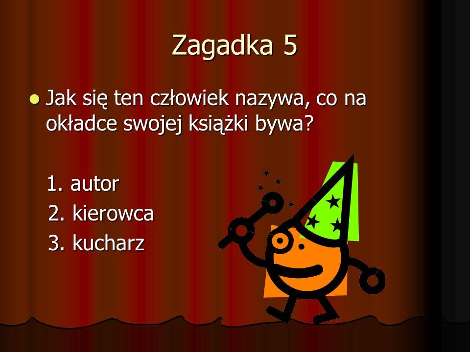 Zagadka 5 Jak się ten człowiek nazywa, co na okładce swojej książki bywa? Jak się ten człowiek nazywa, co na okładce swojej książki bywa? 1. autor 2.