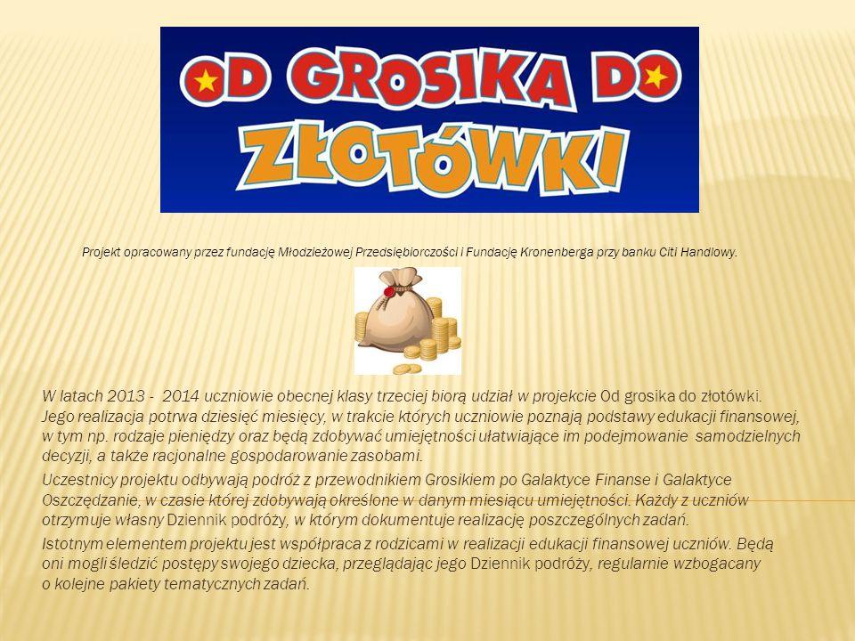 W latach 2013 - 2014 uczniowie obecnej klasy trzeciej biorą udział w projekcie Od grosika do złotówki.