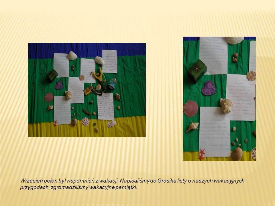 Wrzesień pełen był wspomnień z wakacji. Napisaliśmy do Grosika listy o naszych wakacyjnych przygodach, zgromadziliśmy wakacyjne pamiątki.