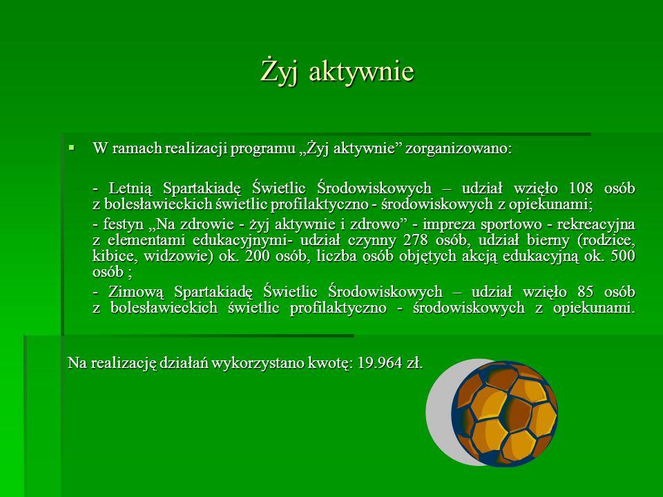 """Żyj aktywnie  W ramach realizacji programu """"Żyj aktywnie zorganizowano: - Letnią Spartakiadę Świetlic Środowiskowych – udział wzięło 108 osób z bolesławieckich świetlic profilaktyczno - środowiskowych z opiekunami; - festyn """"Na zdrowie - żyj aktywnie i zdrowo - impreza sportowo - rekreacyjna z elementami edukacyjnymi- udział czynny 278 osób, udział bierny (rodzice, kibice, widzowie) ok."""