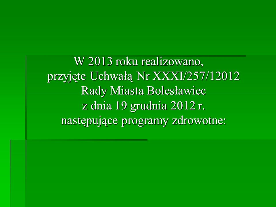 W 2013 roku realizowano, przyjęte Uchwałą Nr XXXI/257/12012 Rady Miasta Bolesławiec z dnia 19 grudnia 2012 r. następujące programy zdrowotne: