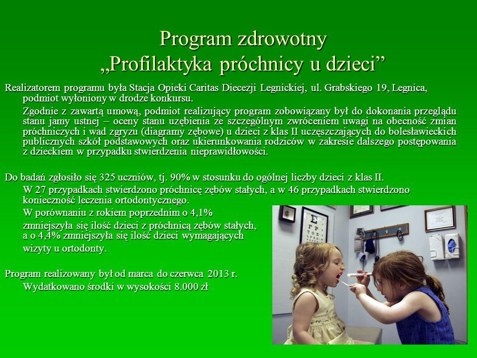 """Program zdrowotny """"Profilaktyka próchnicy u dzieci"""" Realizatorem programu była Stacja Opieki Caritas Diecezji Legnickiej, ul. Grabskiego 19, Legnica,"""