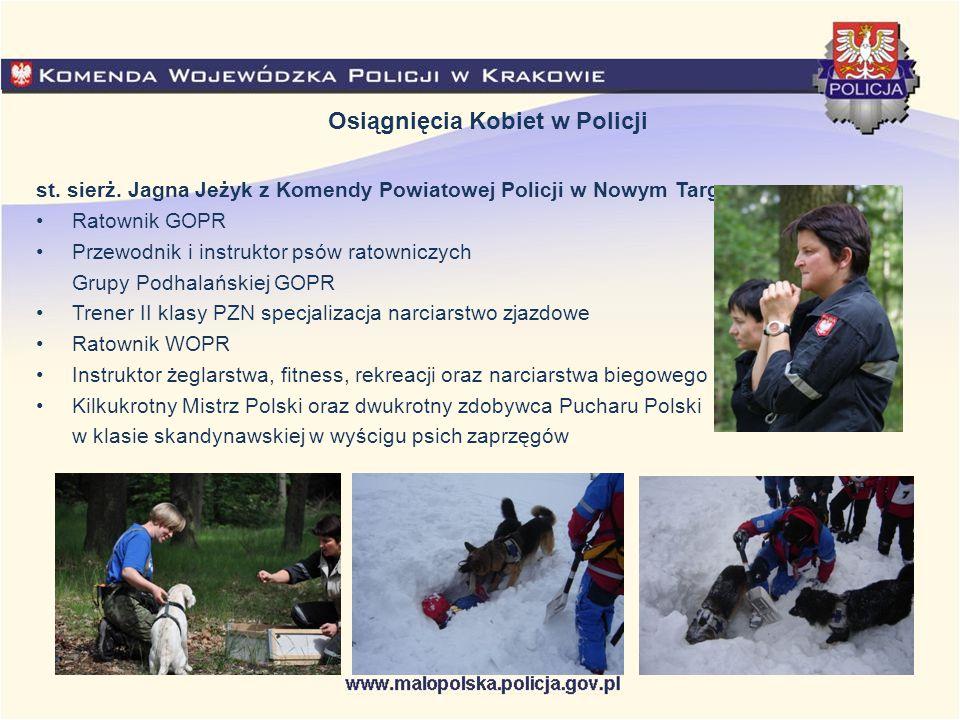 Osiągnięcia Kobiet w Policji st. sierż. Jagna Jeżyk z Komendy Powiatowej Policji w Nowym Targu Ratownik GOPR Przewodnik i instruktor psów ratowniczych