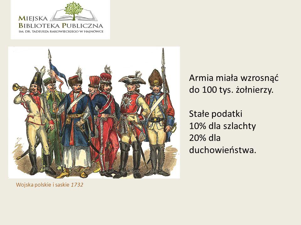 Armia miała wzrosnąć do 100 tys.żołnierzy. Stałe podatki 10% dla szlachty 20% dla duchowieństwa.