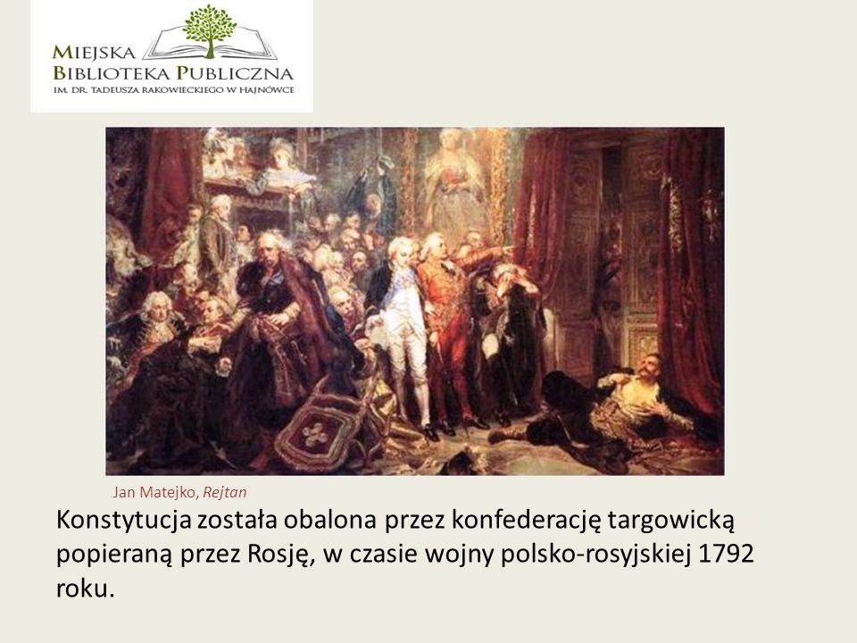 Konstytucja została obalona przez konfederację targowicką popieraną przez Rosję, w czasie wojny polsko-rosyjskiej 1792 roku.