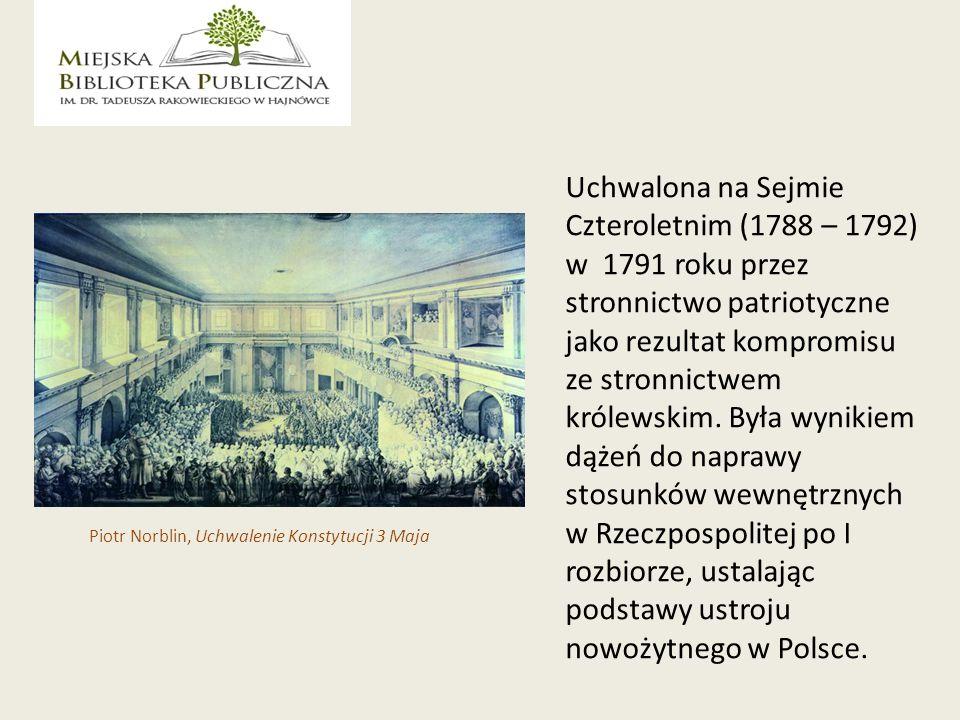 Uchwalona na Sejmie Czteroletnim (1788 – 1792) w 1791 roku przez stronnictwo patriotyczne jako rezultat kompromisu ze stronnictwem królewskim.