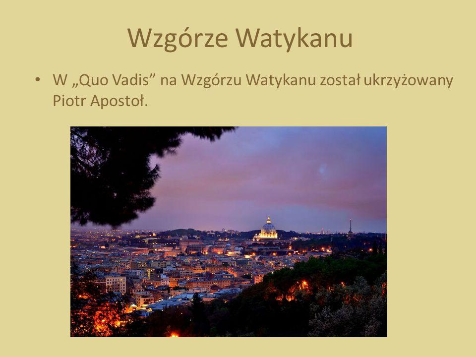 """Wzgórze Watykanu W """"Quo Vadis"""" na Wzgórzu Watykanu został ukrzyżowany Piotr Apostoł."""