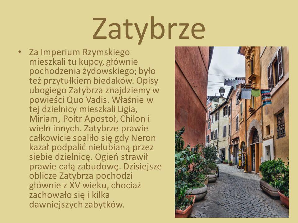 Zatybrze Za Imperium Rzymskiego mieszkali tu kupcy, głównie pochodzenia żydowskiego; było też przytułkiem biedaków. Opisy ubogiego Zatybrza znajdziemy
