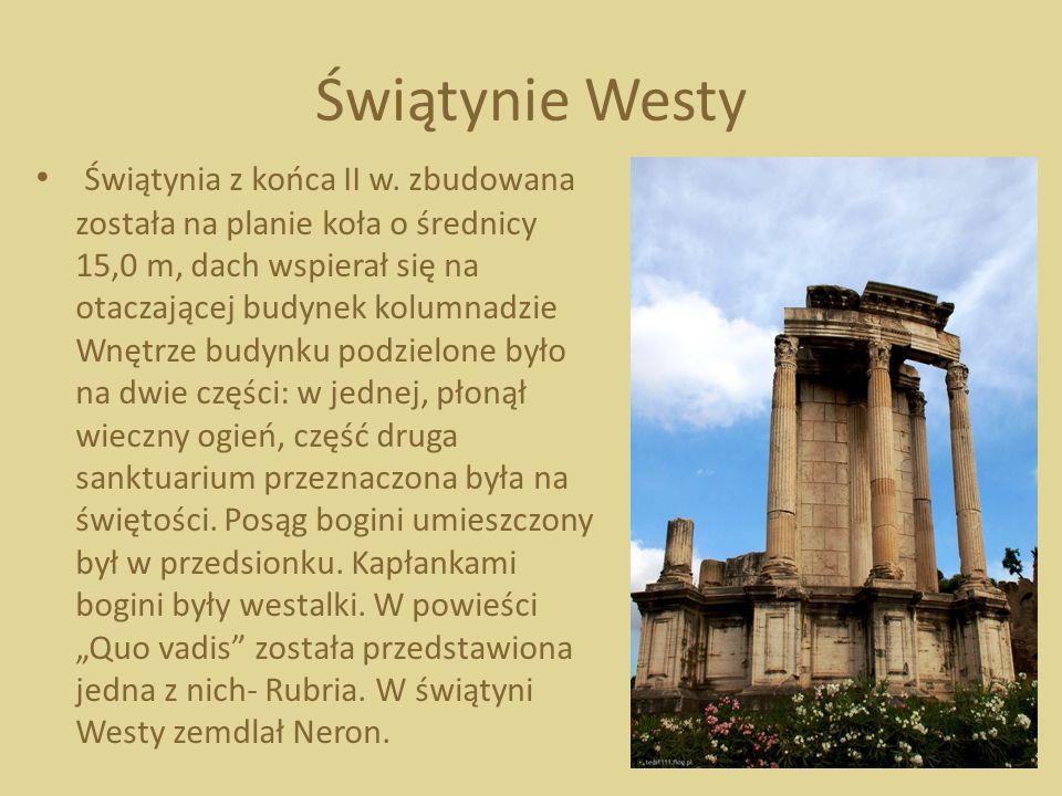 Świątynie Westy Świątynia z końca II w. zbudowana została na planie koła o średnicy 15,0 m, dach wspierał się na otaczającej budynek kolumnadzie Wnętr