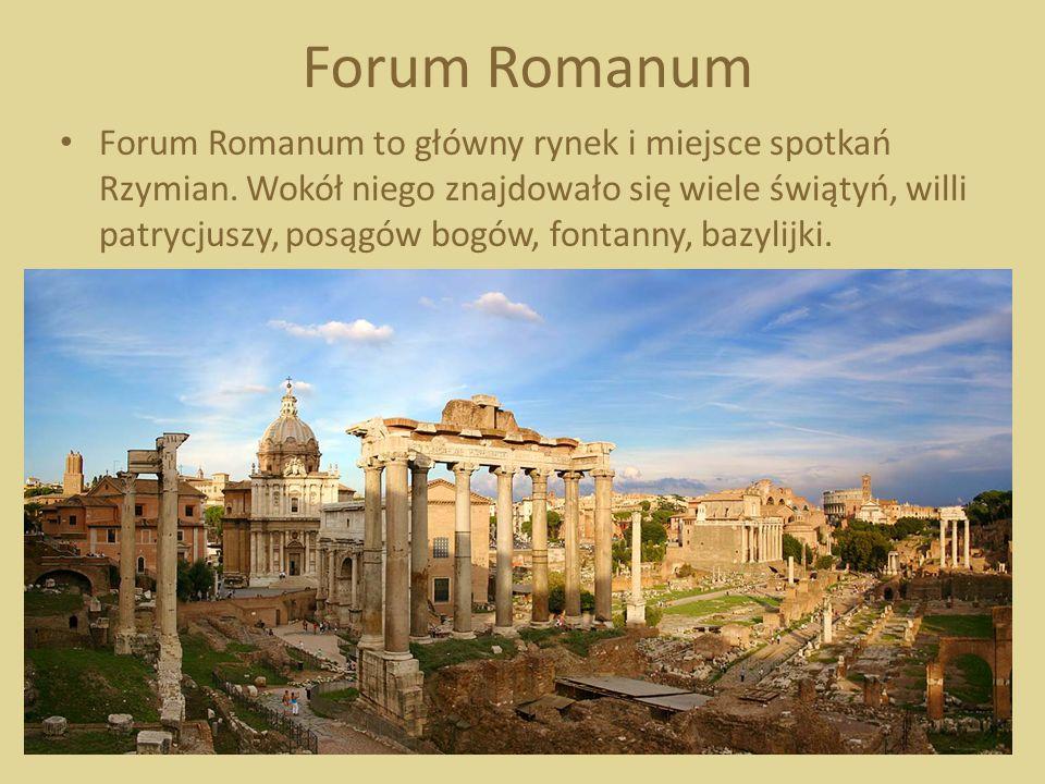 Forum Romanum Forum Romanum to główny rynek i miejsce spotkań Rzymian. Wokół niego znajdowało się wiele świątyń, willi patrycjuszy, posągów bogów, fon