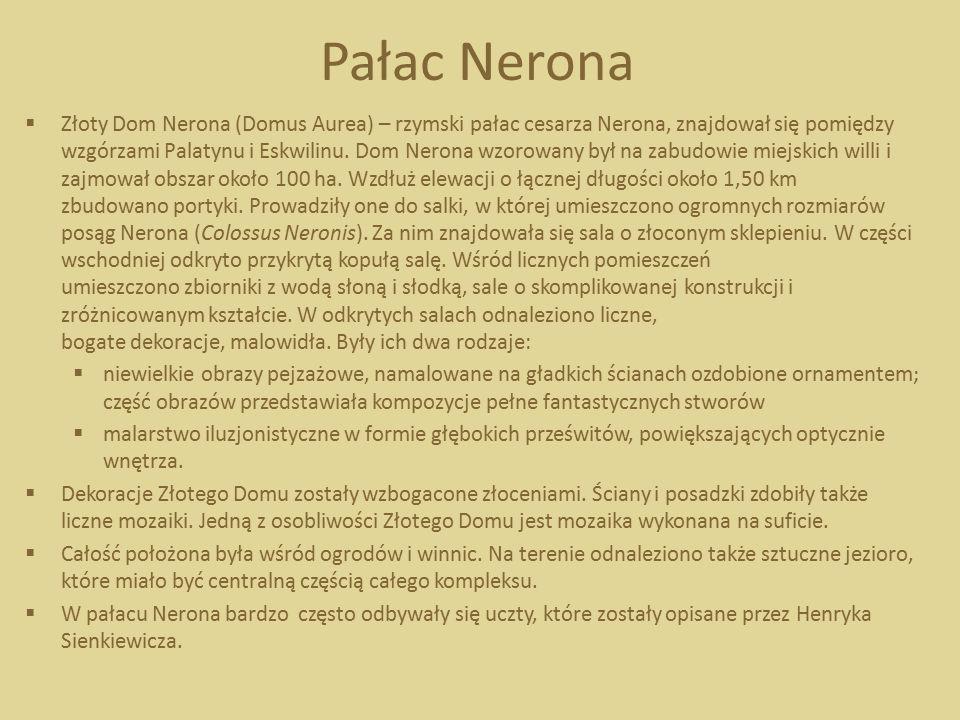 Pałac Nerona  Złoty Dom Nerona (Domus Aurea) – rzymski pałac cesarza Nerona, znajdował się pomiędzy wzgórzami Palatynu i Eskwilinu. Dom Nerona wzorow