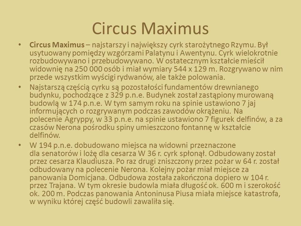 Circus Maximus Circus Maximus – najstarszy i największy cyrk starożytnego Rzymu. Był usytuowany pomiędzy wzgórzami Palatynu i Awentynu. Cyrk wielokrot