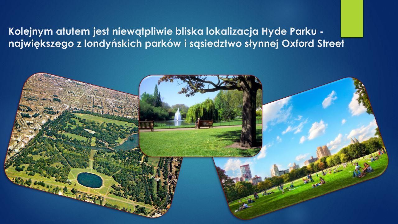 Kolejnym atutem jest niewątpliwie bliska lokalizacja Hyde Parku - największego z londyńskich parków i sąsiedztwo słynnej Oxford Street