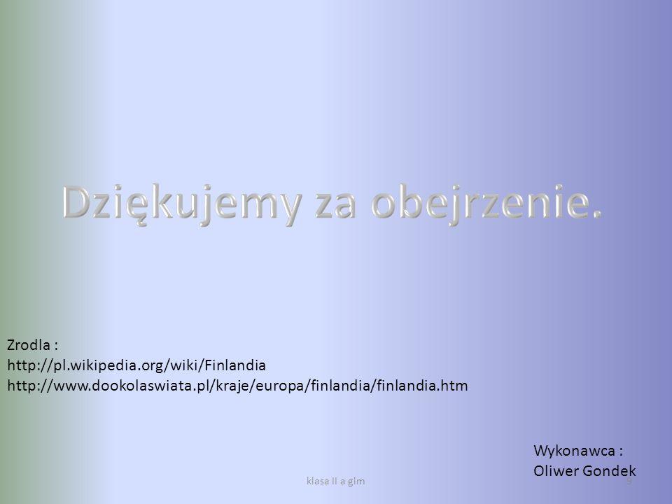klasa II a gim9 Wykonawca : Oliwer Gondek Zrodla : http://pl.wikipedia.org/wiki/Finlandia http://www.dookolaswiata.pl/kraje/europa/finlandia/finlandia