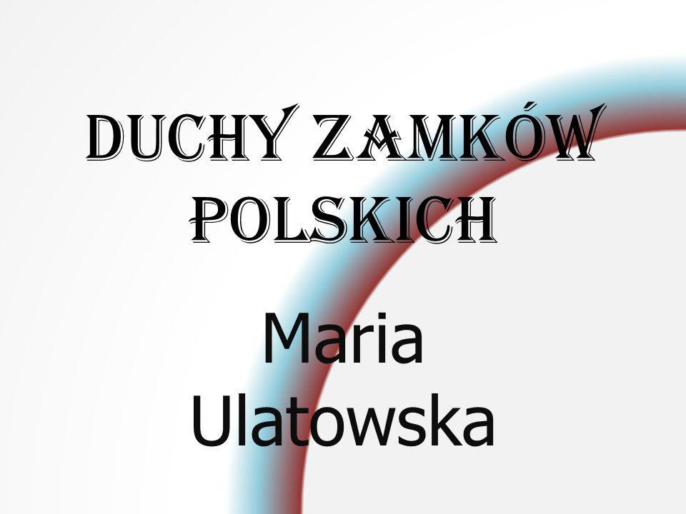 Duchy zamków polskich Maria Ulatowska