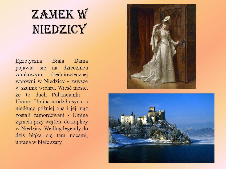 Zamek w Niedzicy Egzotyczna Biała Dama pojawia się na dziedzińcu zamkowym średniowiecznej warowni w Niedzicy - zawsze w szumie wichru. Wieść niesie, ż
