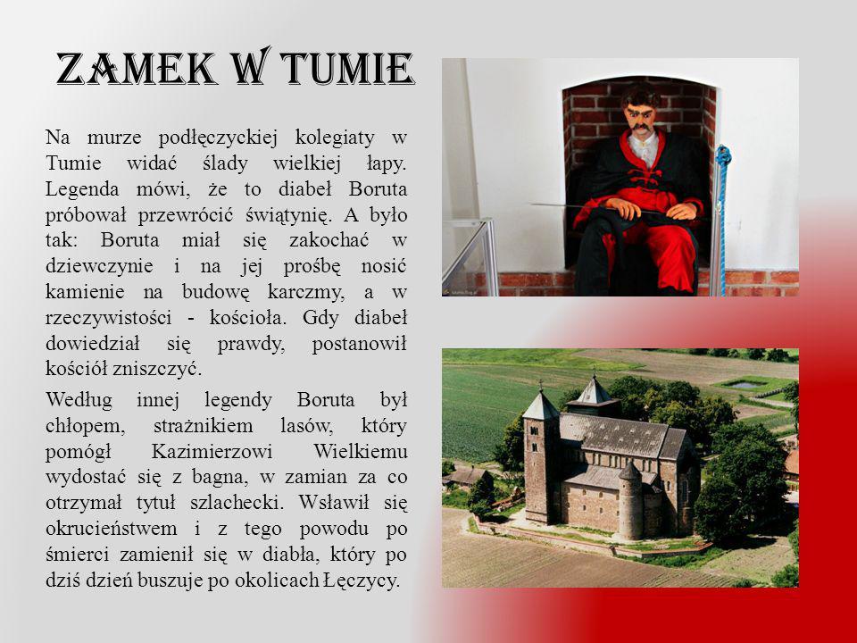 Zamek w Tumie Na murze podłęczyckiej kolegiaty w Tumie widać ślady wielkiej łapy. Legenda mówi, że to diabeł Boruta próbował przewrócić świątynię. A b