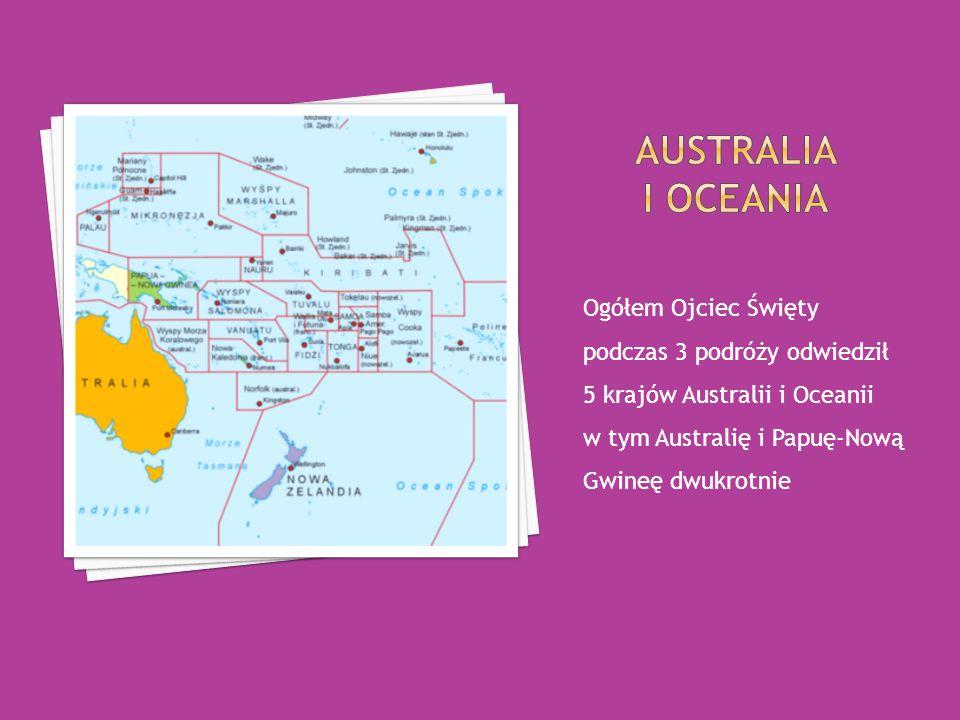 Ogółem Ojciec Święty podczas 3 podróży odwiedził 5 krajów Australii i Oceanii w tym Australię i Papuę-Nową Gwineę dwukrotnie