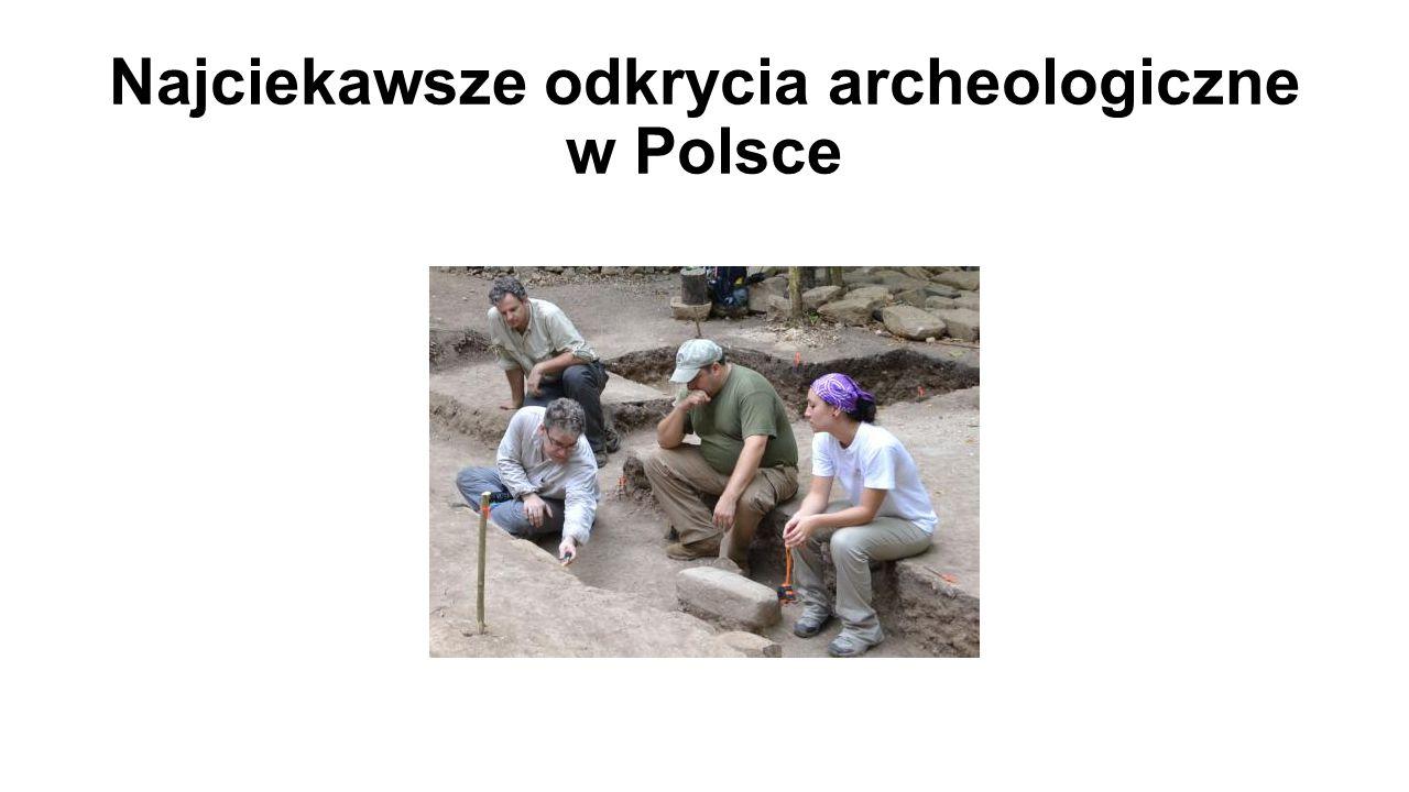Najciekawsze odkrycia archeologiczne w Polsce