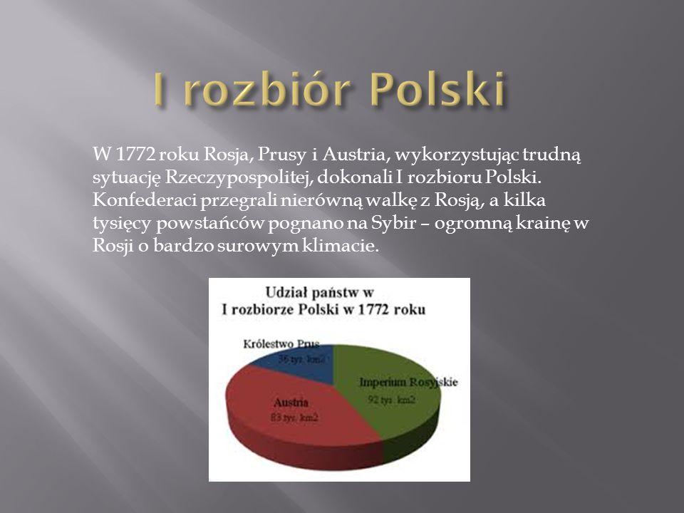 W 1772 roku Rosja, Prusy i Austria, wykorzystując trudną sytuację Rzeczypospolitej, dokonali I rozbioru Polski.