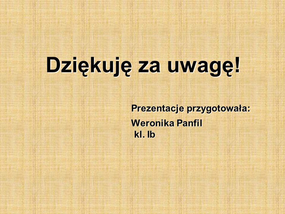 Dziękuję za uwagę! Prezentacje przygotowała: Weronika Panfil kl. Ib Weronika Panfil kl. Ib