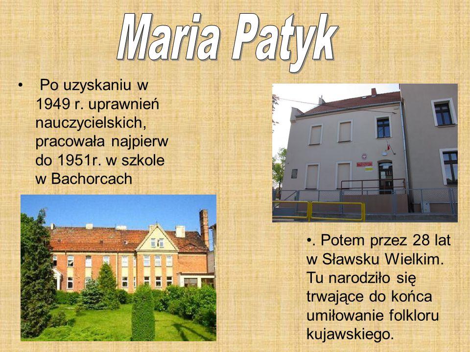 Po uzyskaniu w 1949 r. uprawnień nauczycielskich, pracowała najpierw do 1951r. w szkole w Bachorcach. Potem przez 28 lat w Sławsku Wielkim. Tu narodzi