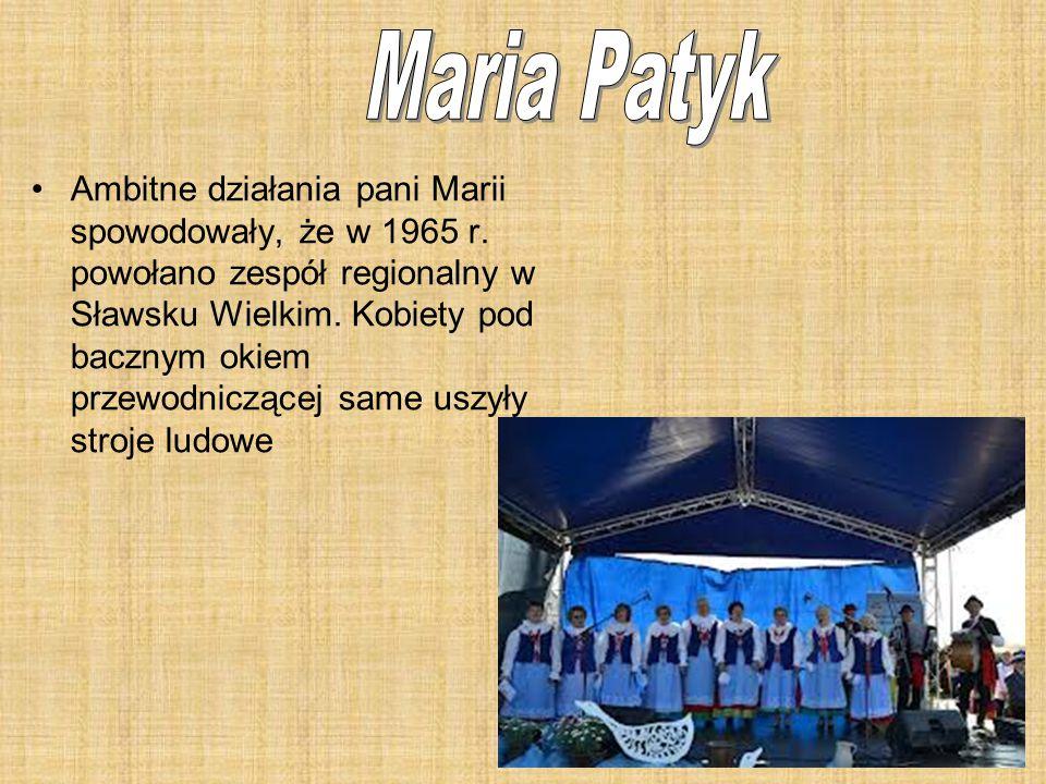 Ambitne działania pani Marii spowodowały, że w 1965 r. powołano zespół regionalny w Sławsku Wielkim. Kobiety pod bacznym okiem przewodniczącej same us